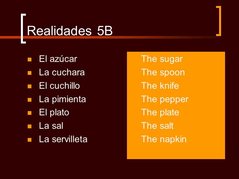 Realidades 5B El azúcar La cuchara El cuchillo La pimienta El plato