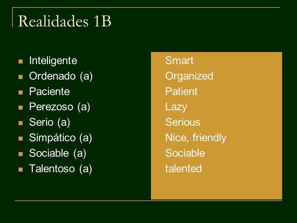 Realidades 1B Inteligente Ordenado (a) Paciente Perezoso (a) Serio (a)