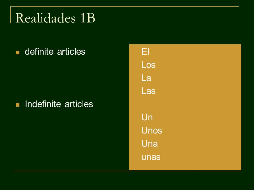 Realidades 1B definite articles Indefinite articles El Los La Las Un