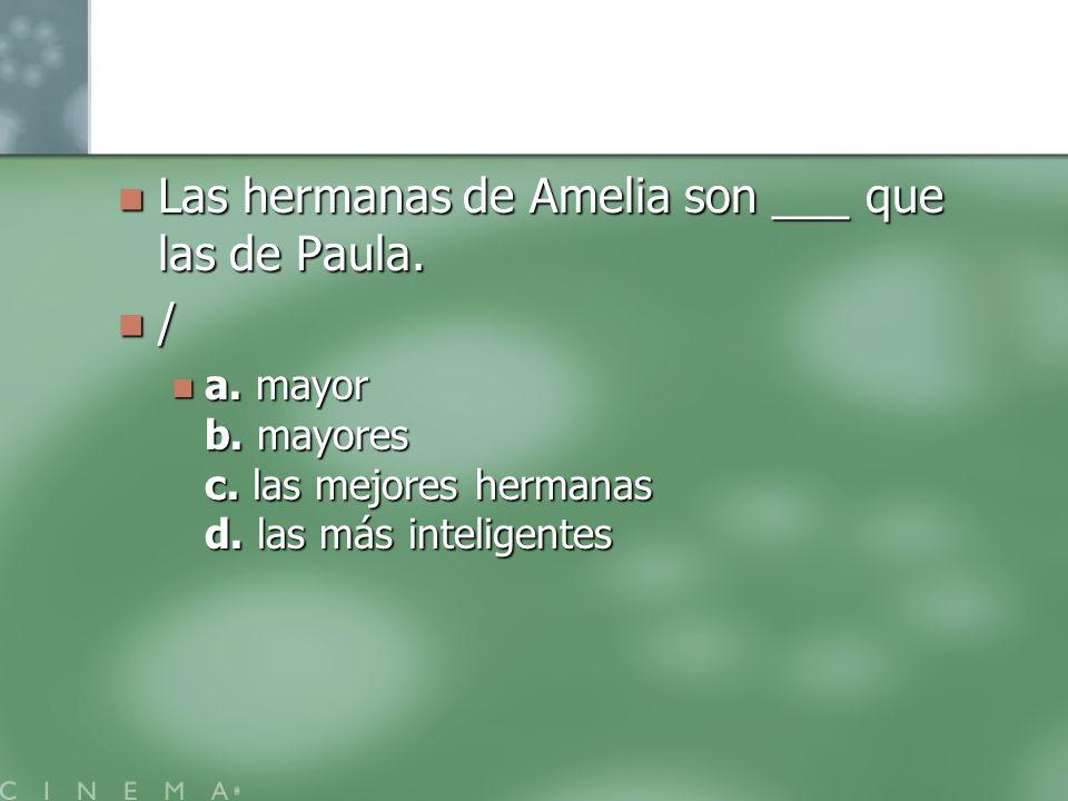 Las hermanas de Amelia son ___ que las de Paula. /