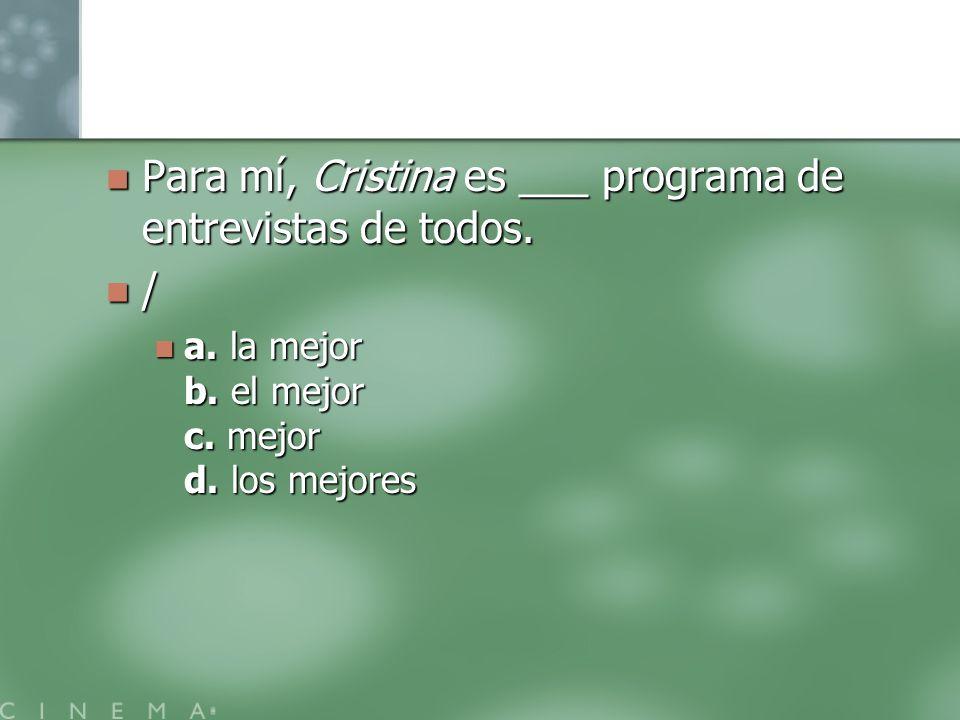 Para mí, Cristina es ___ programa de entrevistas de todos. /