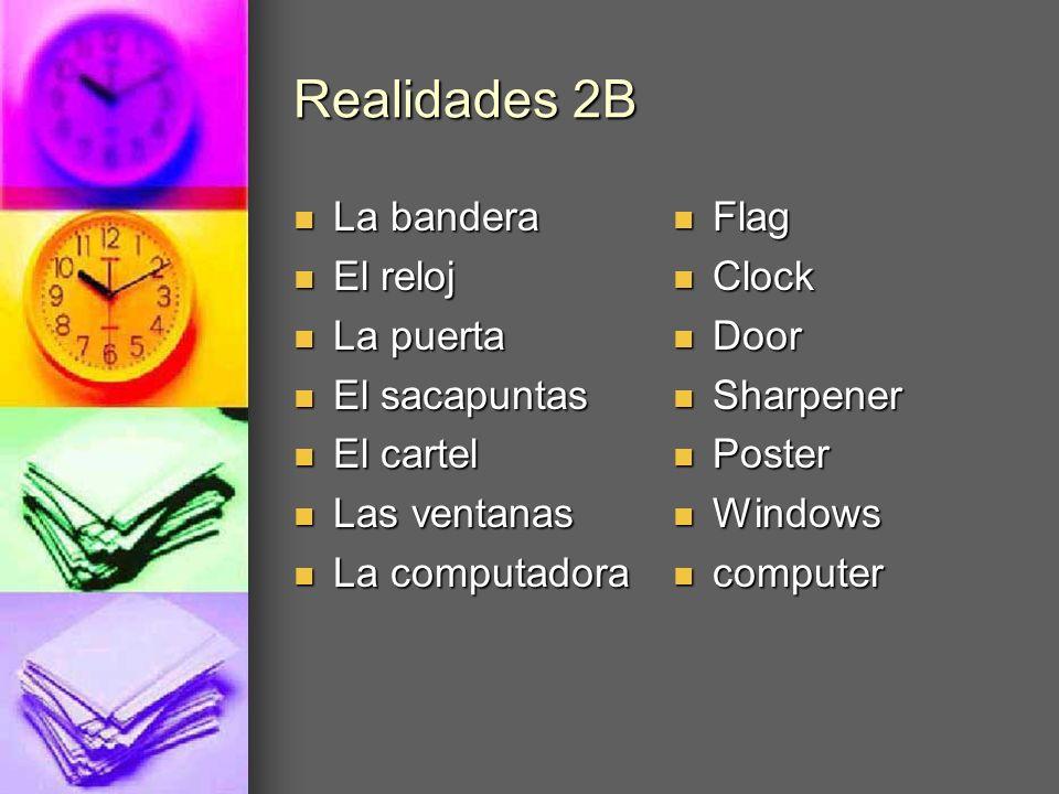Realidades 2B La bandera El reloj La puerta El sacapuntas El cartel
