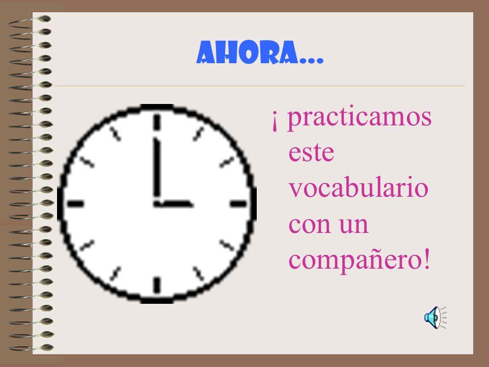AHORA… ¡ practicamos este vocabulario con un compañero!