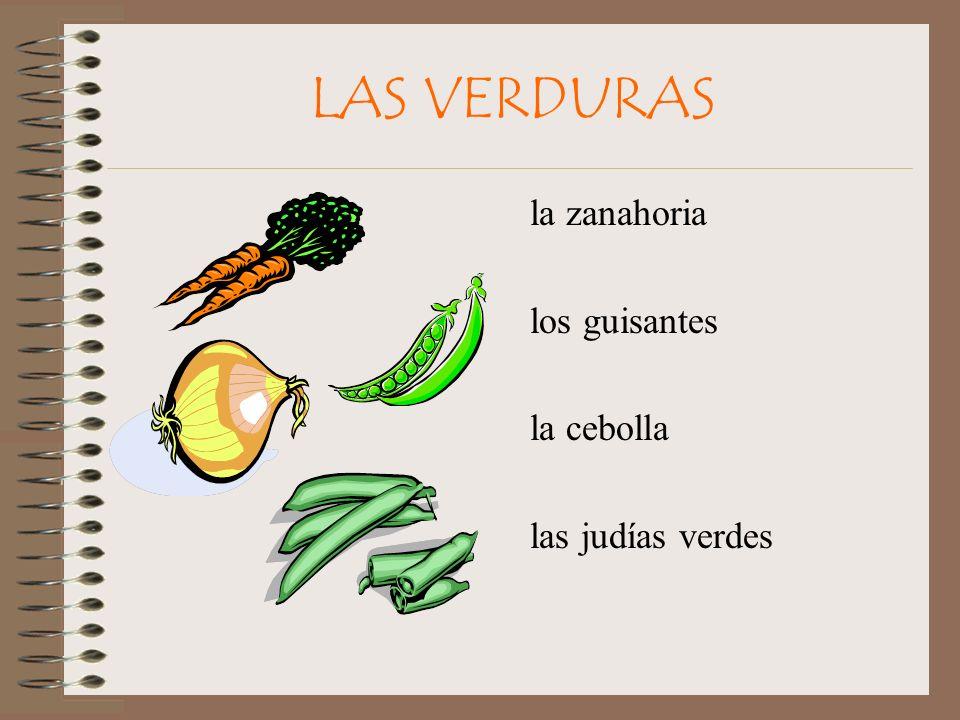 LAS VERDURAS la zanahoria los guisantes la cebolla las judías verdes