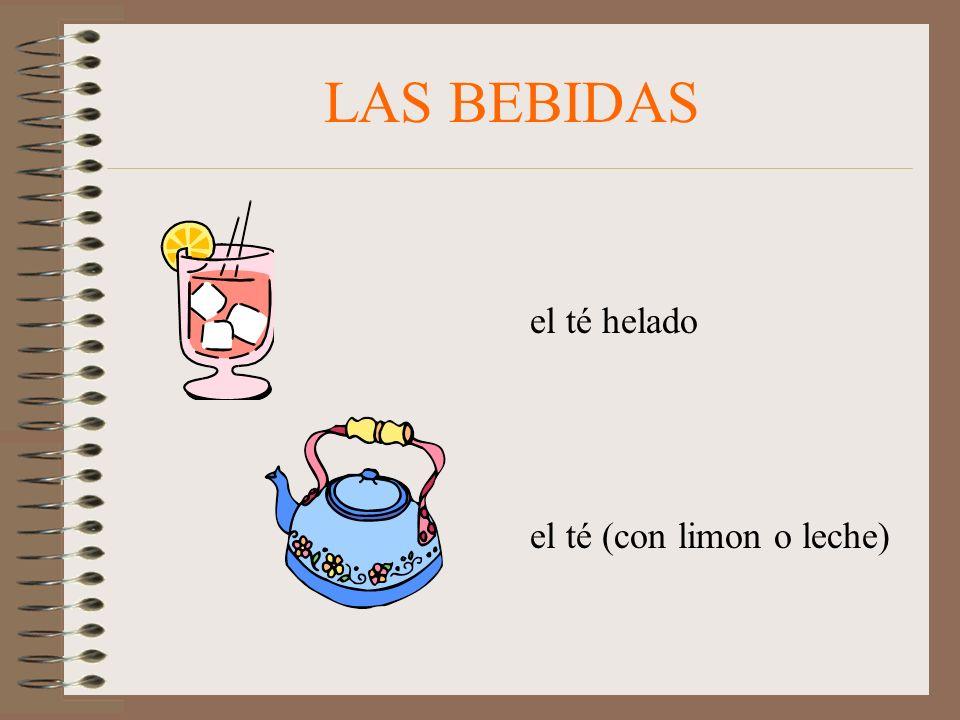 LAS BEBIDAS el té helado el té (con limon o leche)