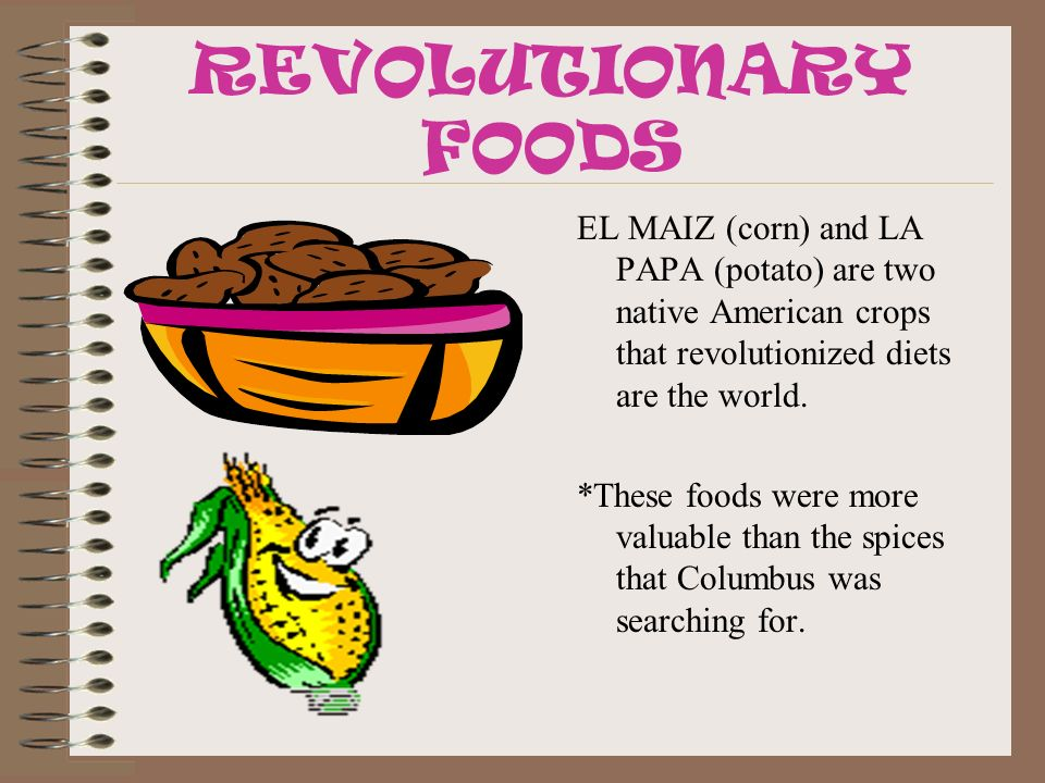 REVOLUTIONARY FOODS EL MAIZ (corn) and LA PAPA (potato) are two native American crops that revolutionized diets are the world.