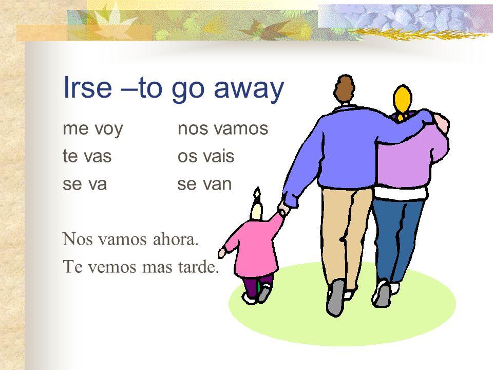 Irse –to go away me voy nos vamos te vas os vais se va se van