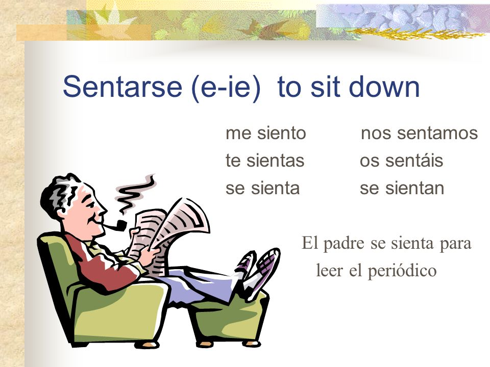 Sentarse (e-ie) to sit down