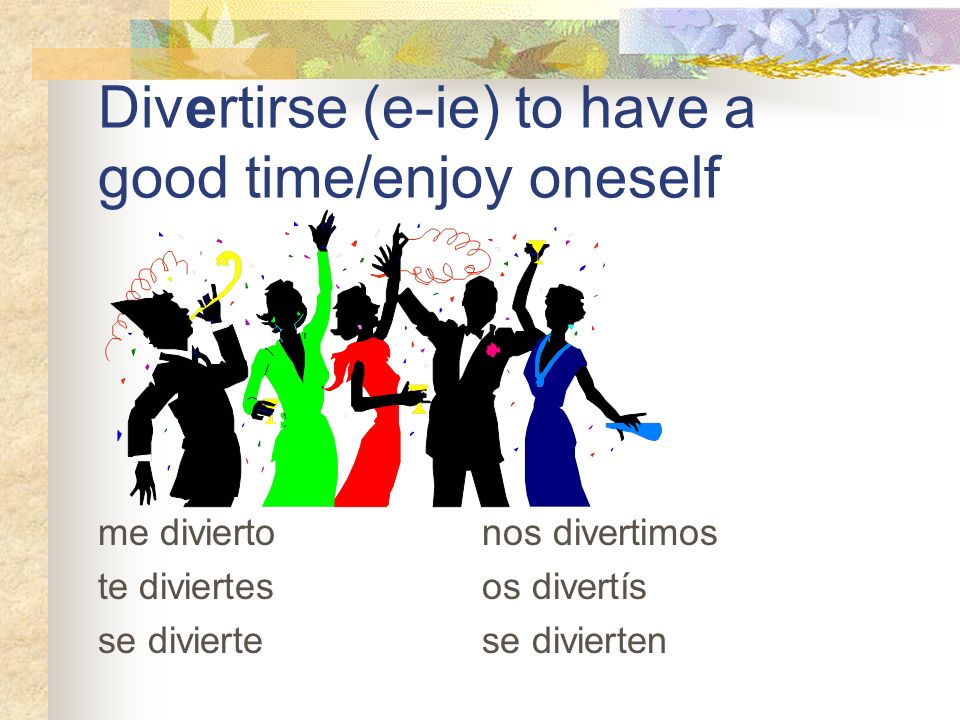 Divertirse (e-ie) to have a good time/enjoy oneself