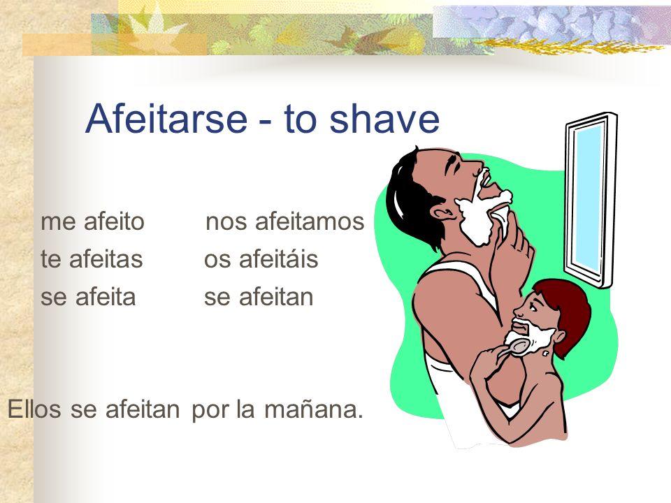 Afeitarse - to shave me afeito nos afeitamos te afeitas os afeitáis