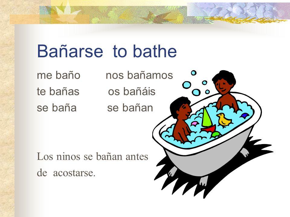 Bañarse to bathe me baño nos bañamos te bañas os bañáis