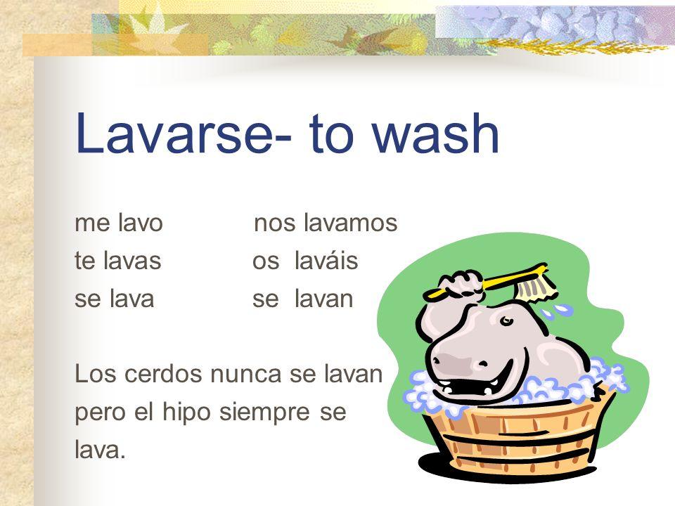 Lavarse- to wash me lavo nos lavamos te lavas os laváis