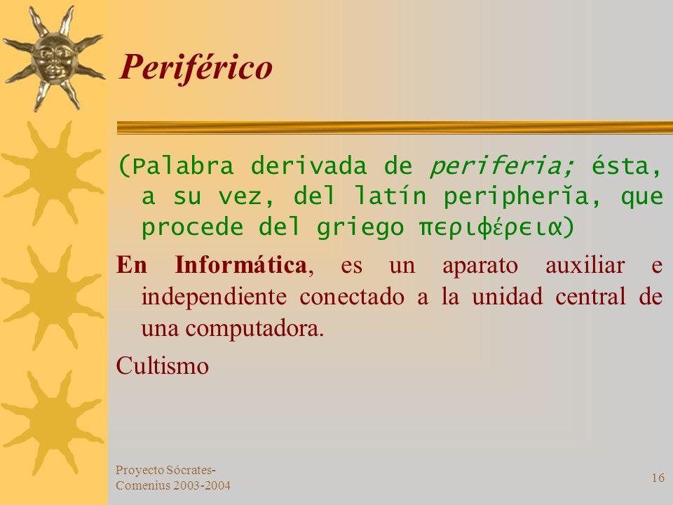Periférico (Palabra derivada de periferia; ésta, a su vez, del latín peripherĭa, que procede del griego περιφέρεια)