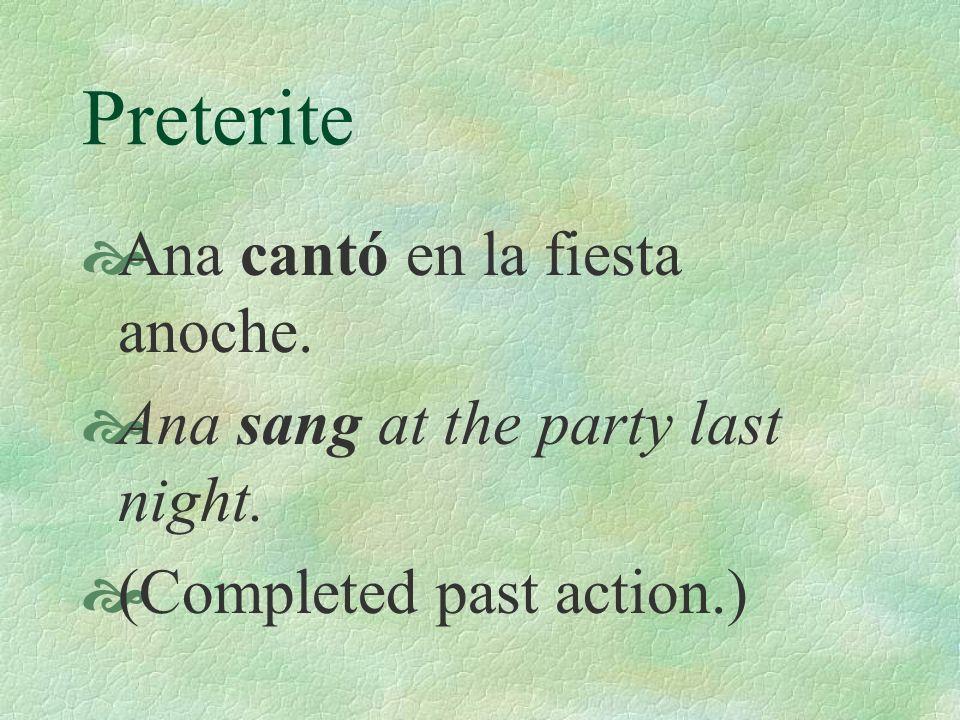 Preterite Ana cantó en la fiesta anoche.