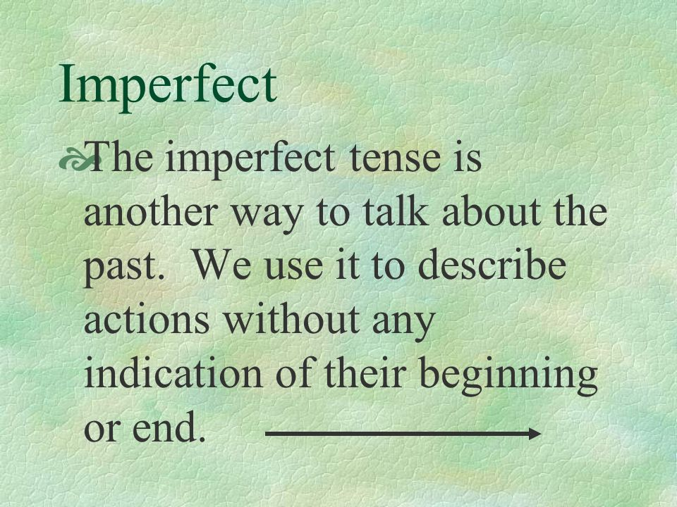 Imperfect The imperfect tense is another way to talk about the past.