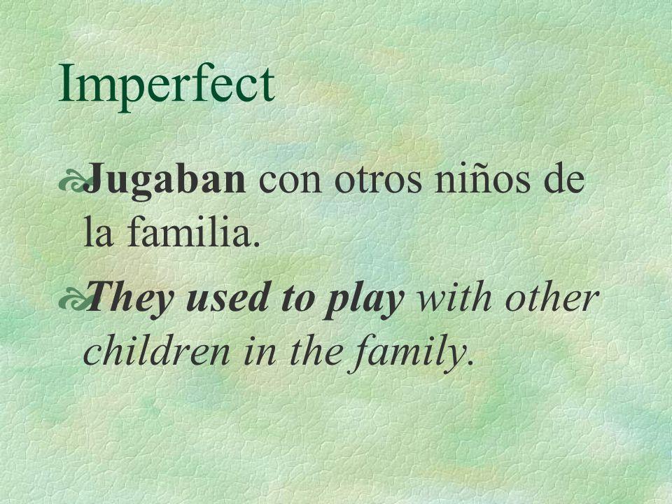 Imperfect Jugaban con otros niños de la familia.