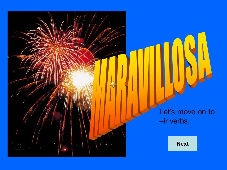 MARAVILLOSA Let's move on to –ir verbs. Next