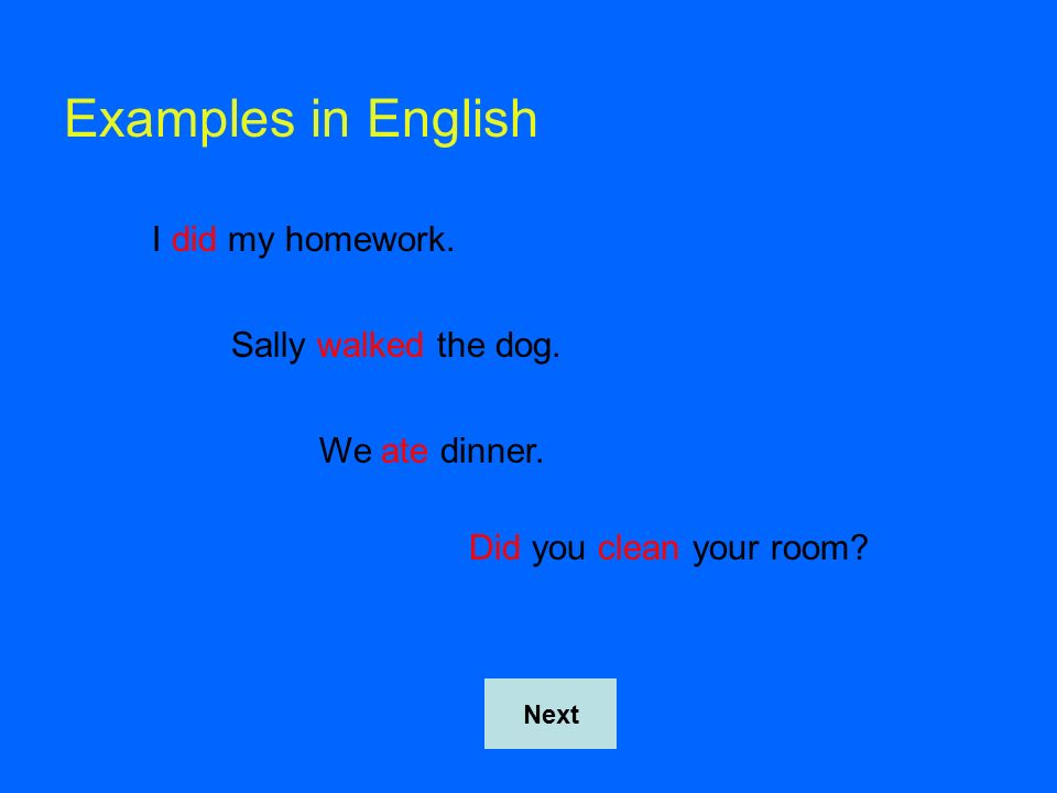 Examples in English I did my homework. Sally walked the dog.