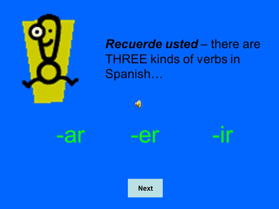 Recuerde usted – there are THREE kinds of verbs in Spanish…