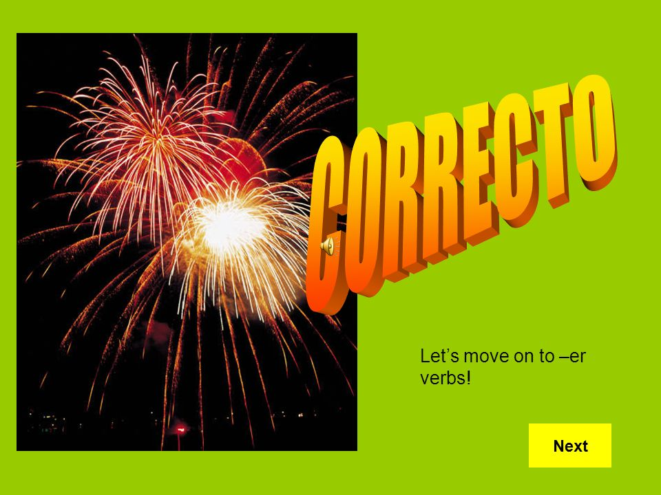 CORRECTO Let's move on to –er verbs! Next