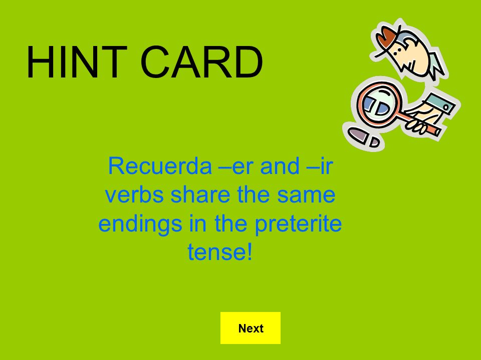 HINT CARD Recuerda –er and –ir verbs share the same endings in the preterite tense! Next