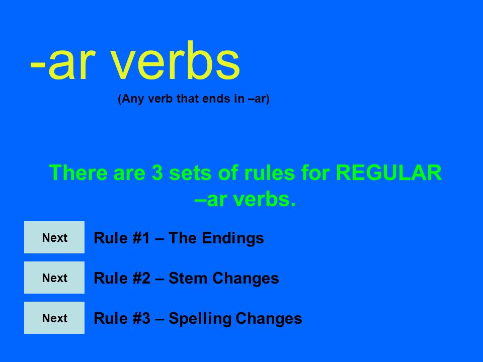 There are 3 sets of rules for REGULAR –ar verbs.