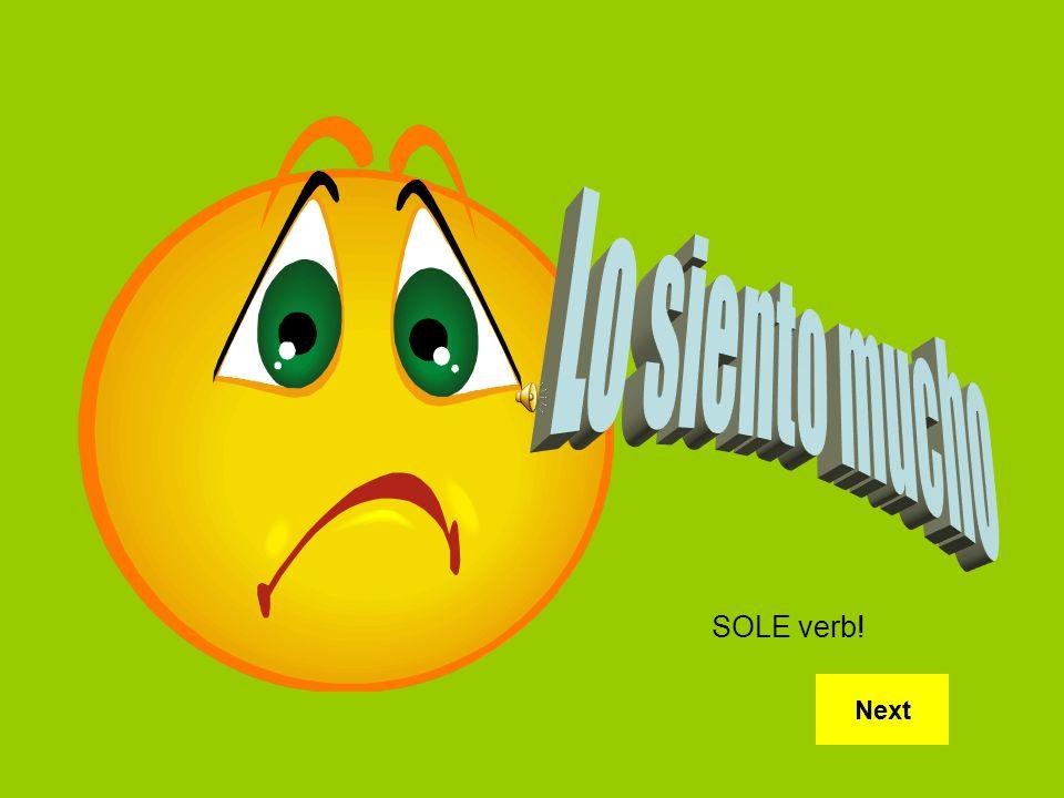 Lo siento mucho SOLE verb! Next