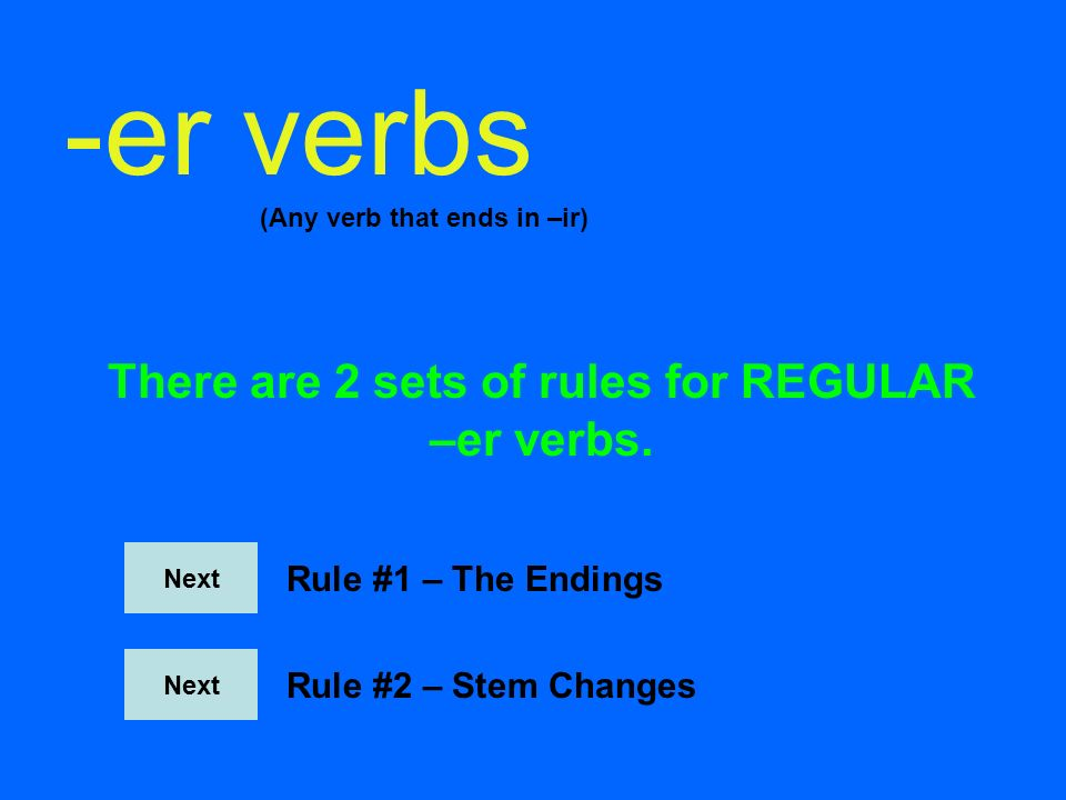 There are 2 sets of rules for REGULAR –er verbs.