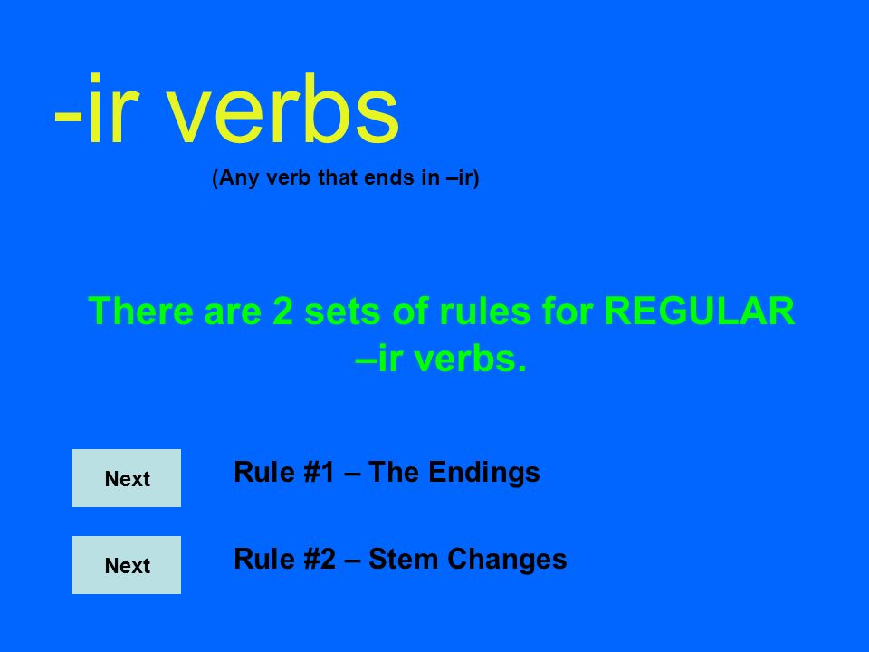 There are 2 sets of rules for REGULAR –ir verbs.