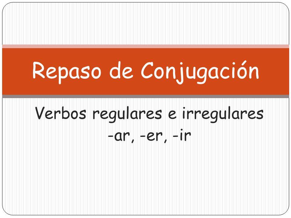 Verbos regulares e irregulares -ar, -er, -ir