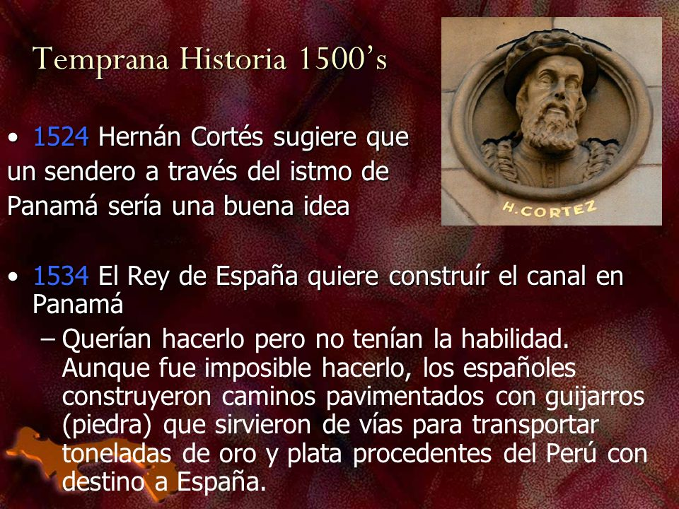 Temprana Historia 1500's 1524 Hernán Cortés sugiere que