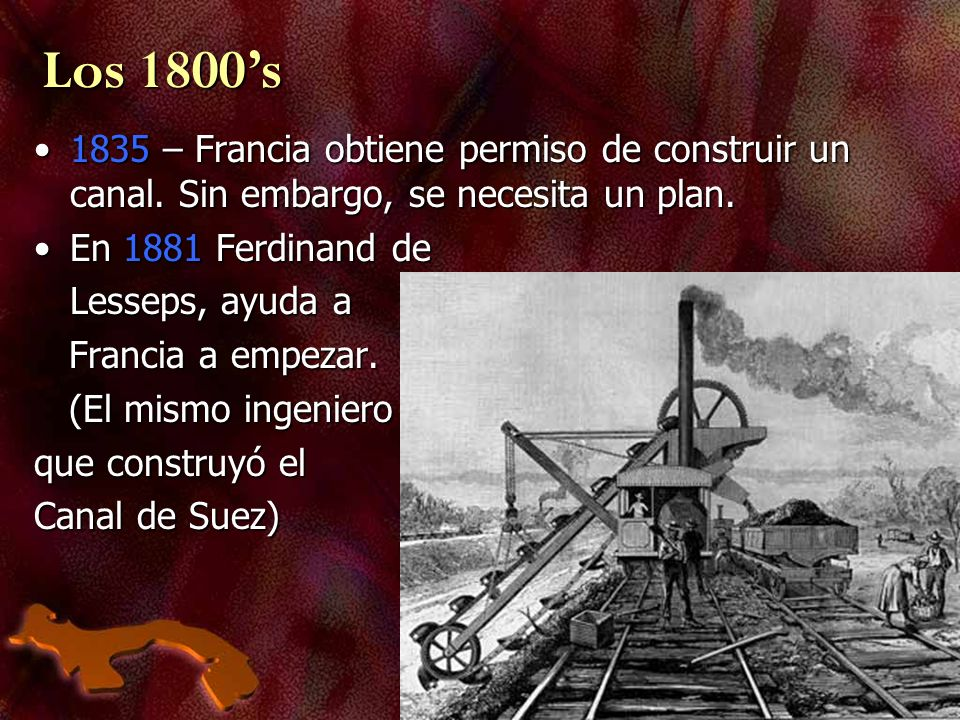 Los 1800's1835 – Francia obtiene permiso de construir un canal. Sin embargo, se necesita un plan. En 1881 Ferdinand de.