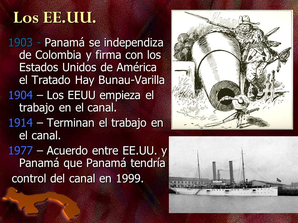 Los EE.UU. 1903 - Panamá se independiza de Colombia y firma con los Estados Unidos de América el Tratado Hay Bunau-Varilla.