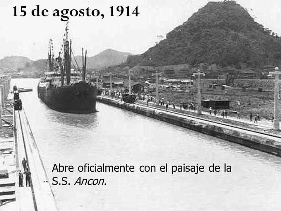 15 de agosto, 1914 Abre oficialmente con el paisaje de la S.S. Ancon.
