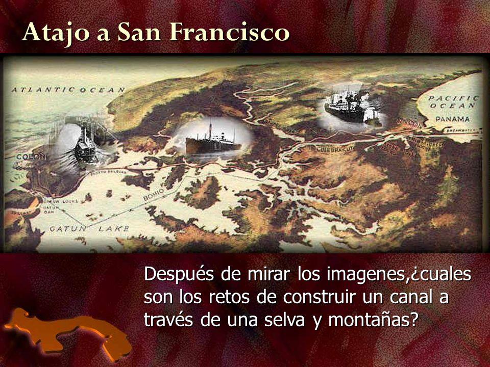Atajo a San Francisco Después de mirar los imagenes,¿cuales son los retos de construir un canal a través de una selva y montañas