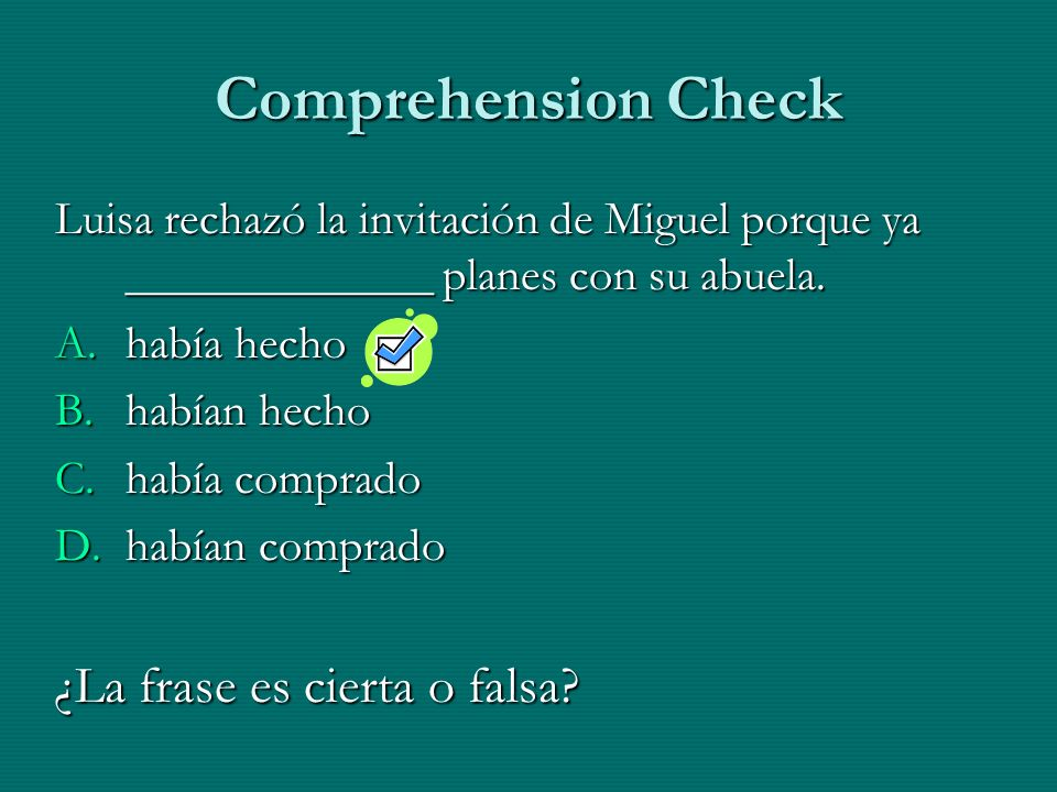 Comprehension Check ¿La frase es cierta o falsa