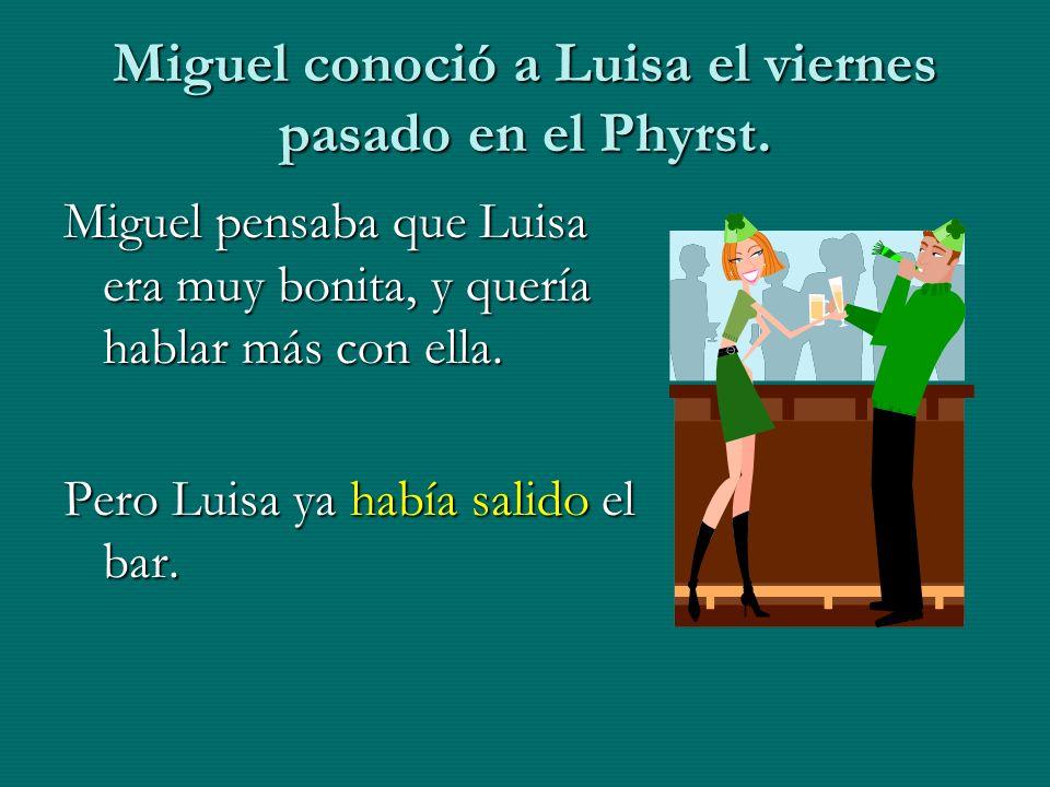 Miguel conoció a Luisa el viernes pasado en el Phyrst.