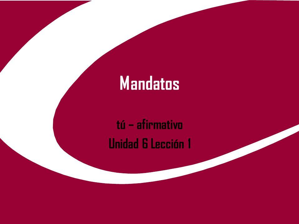 tú – afirmativo Unidad 6 Lección 1