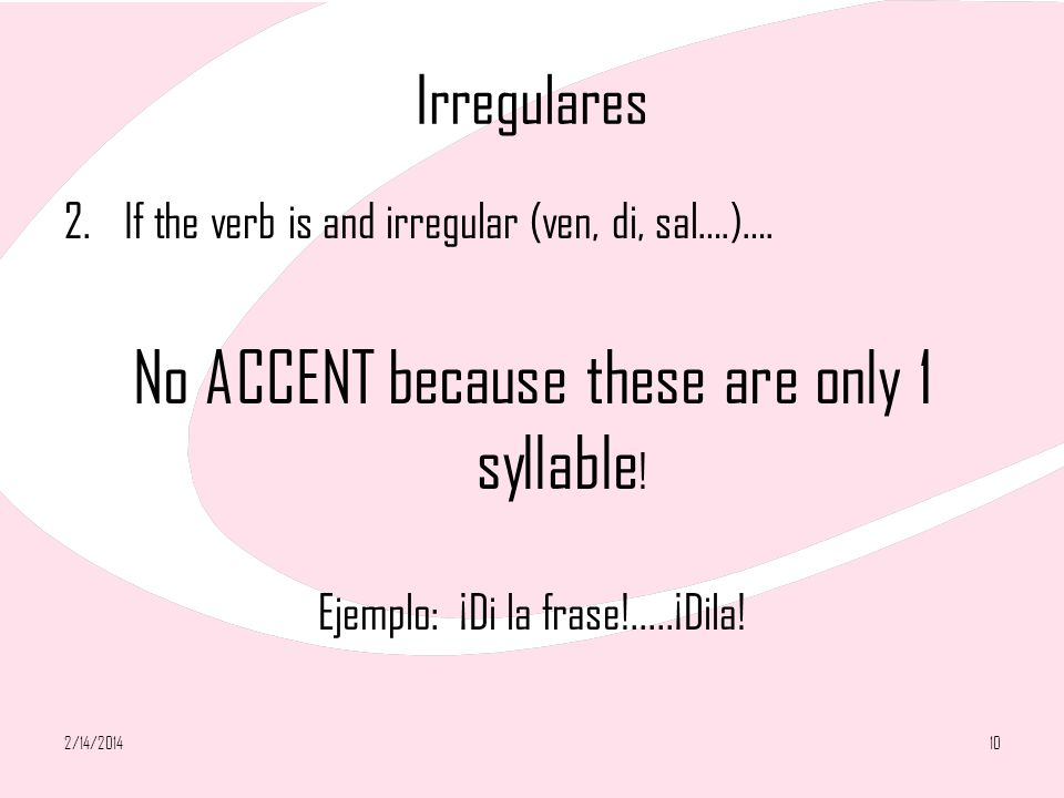 No ACCENT because these are only 1 syllable!