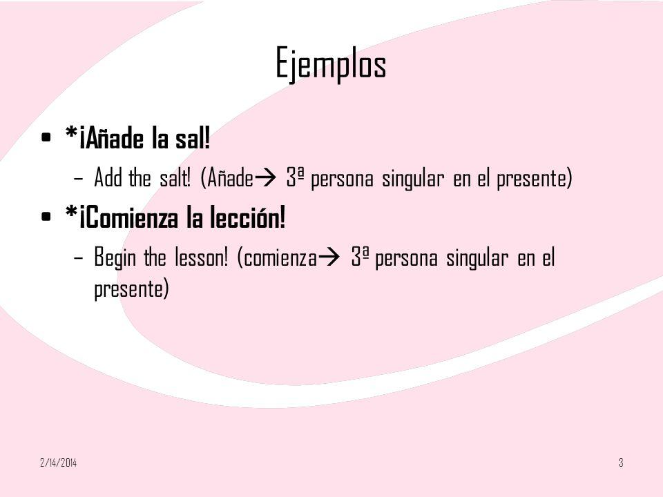 Ejemplos *¡Añade la sal! *¡Comienza la lección!
