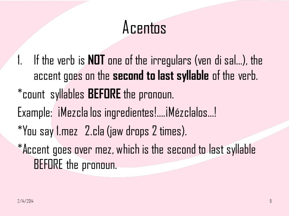 AcentosIf the verb is NOT one of the irregulars (ven di sal…), the accent goes on the second to last syllable of the verb.