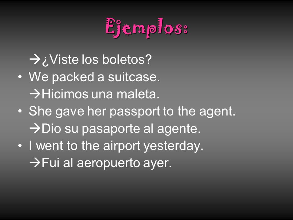 Ejemplos: ¿Viste los boletos We packed a suitcase.