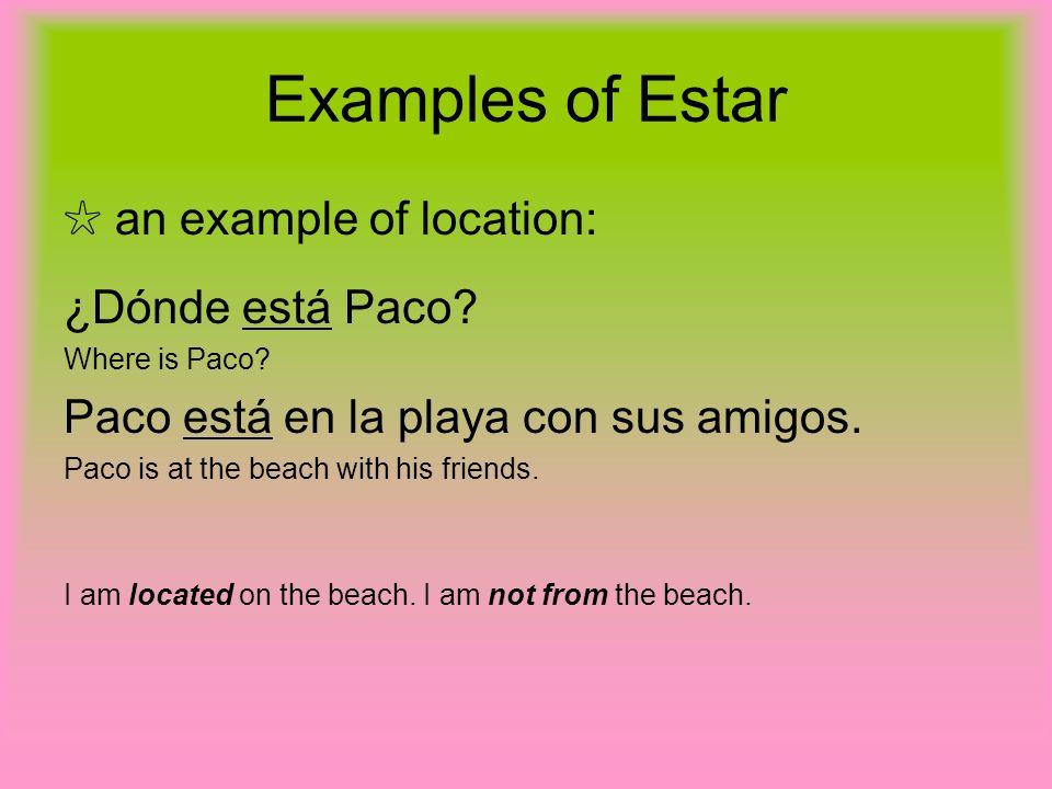 Examples of Estar ☆ an example of location: ¿Dónde está Paco