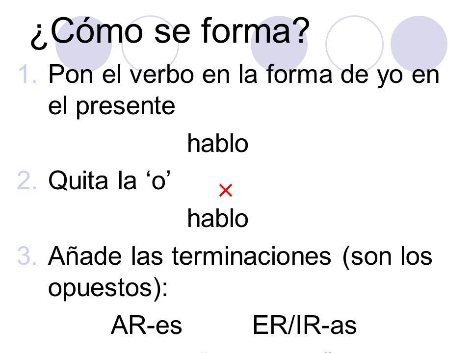 ¿Cómo se forma Pon el verbo en la forma de yo en el presente hablo