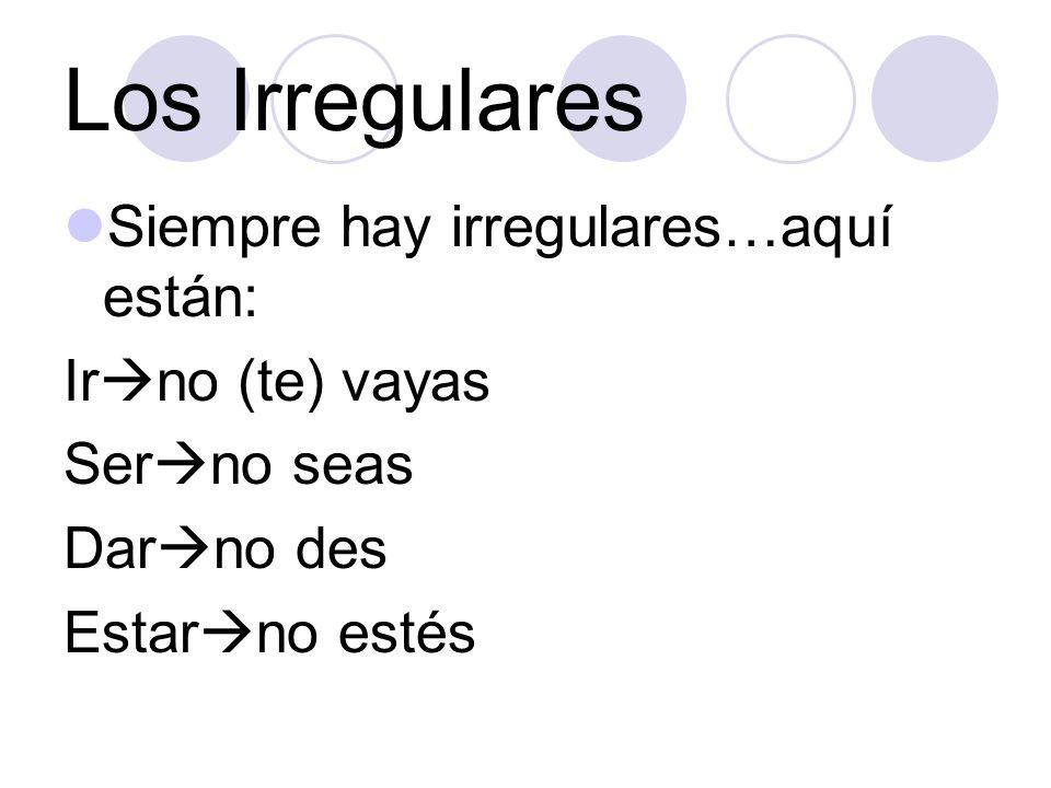 Los Irregulares Siempre hay irregulares…aquí están: Irno (te) vayas