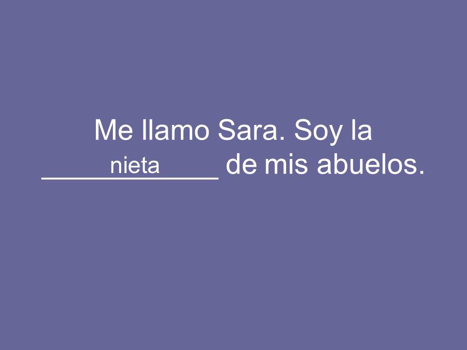 Me llamo Sara. Soy la ___________ de mis abuelos.