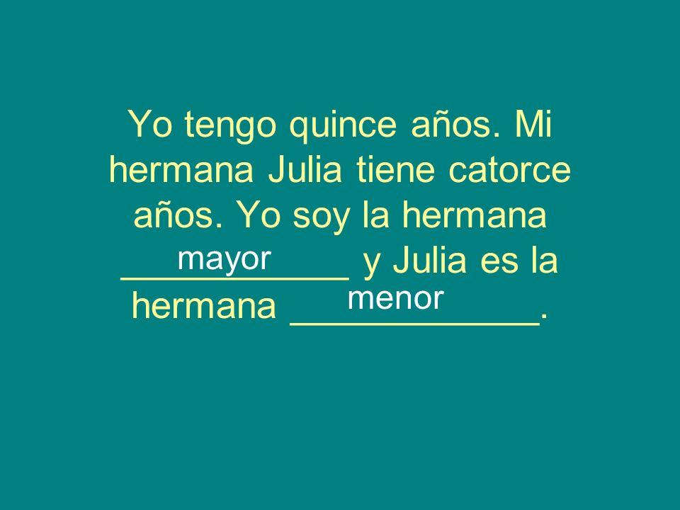 Yo tengo quince años. Mi hermana Julia tiene catorce años