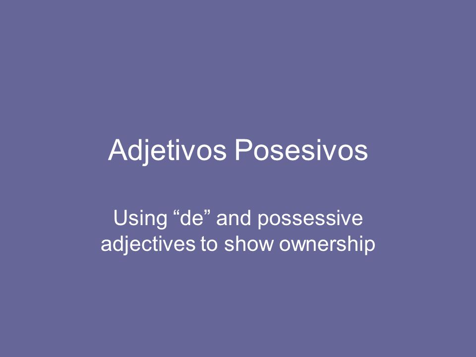 Using de and possessive adjectives to show ownership