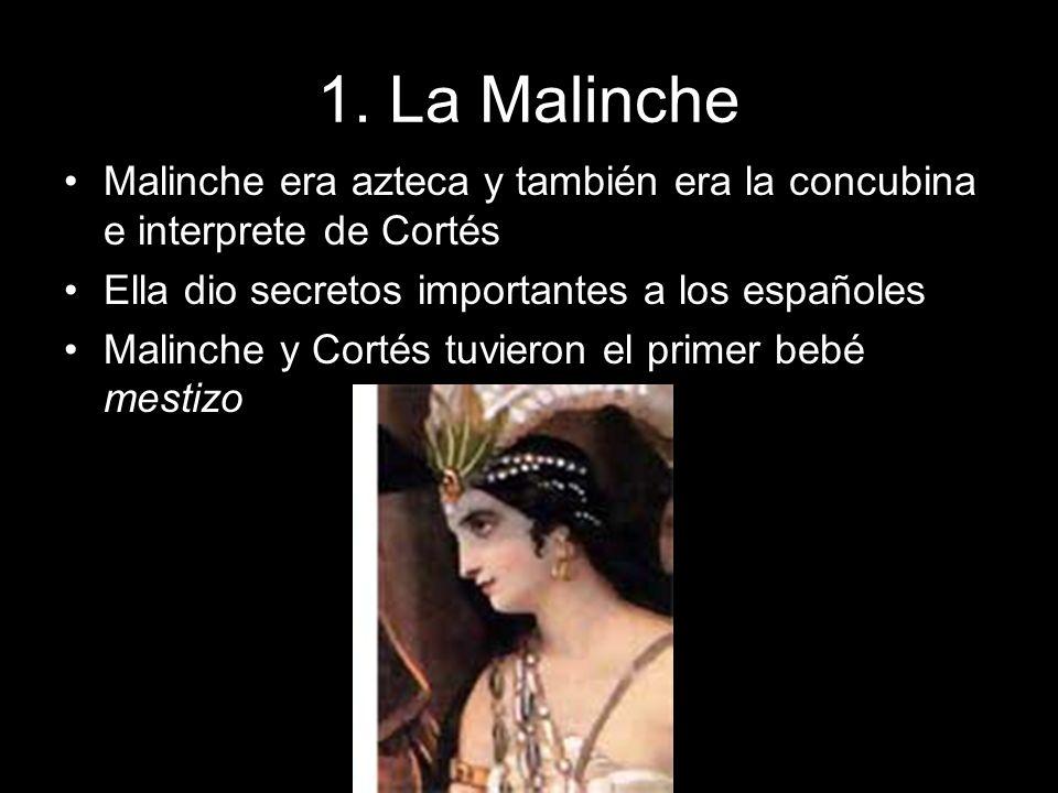 1. La Malinche Malinche era azteca y también era la concubina e interprete de Cortés. Ella dio secretos importantes a los españoles.