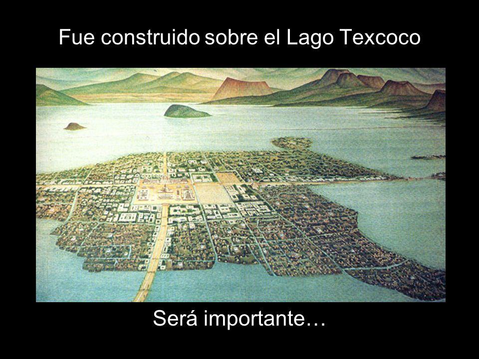 Fue construido sobre el Lago Texcoco